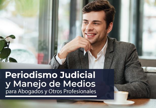 Diplomado en Periodismo Judicial y Manejo de Medios para abogados y otros profesionales