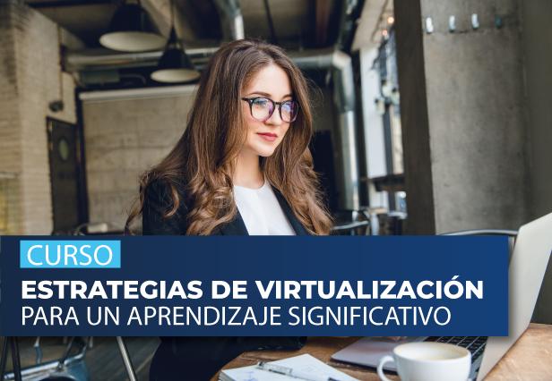 Curso Estrategias de Virtualización Para Un Aprendizaje Significativo